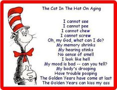 Dr Seuss Quotes On Aging. QuotesGram by Dr. Seuss, Cat Quotes, Life Quotes, Funny Quotes, Funny Poems, Career Quotes, Quotable Quotes, Aging Quotes, Lorax Quotes