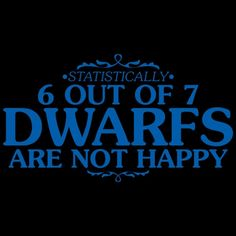 6+OUT+OF+7+DWARFS+ARE+NOT+HAPPY+T-SHIRT