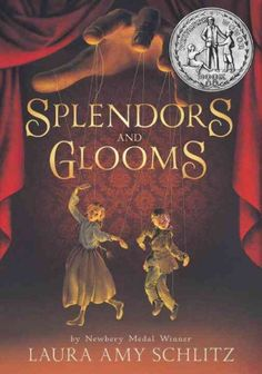 Splendors and Glooms by Laura Amy Schlitz. Two street urchin puppeteer assistants, along with a wealthy doctor's daughter, must outwit an evil puppeteer in this atmospheric Victorian tale of dark enchantments and magical transformations. (#NewberyHonor Book).J SCH