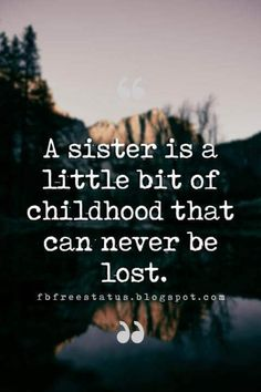 famous quotes about sisters, A sister is a little bit of childhood that can never be lost. Quotes About Little Sisters, Love Quotes For Sister, Inspirational Quotes For Sisters, Little Girl Quotes, Brother Sister Quotes, Qoutes About Love, Meaningful Quotes, Lost Quotes, True Quotes