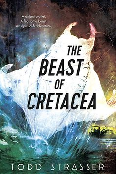 The Beast of Cretacea by Todd Strasser | The 24 Best Science Fiction Books Of 2015