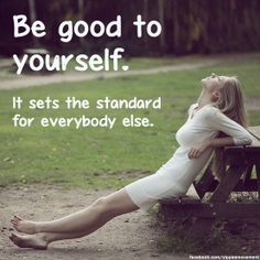 apply your values to yourself as well as others and others will do likewise or not be part of your life.