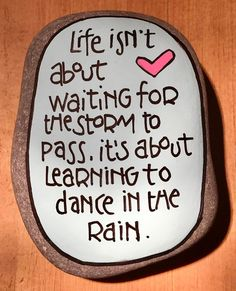 Life isn't about waiting for the storm to pass. It's about learning to dance in the rain. Rock Painting Ideas Easy, Rock Painting Designs, Paint Designs, Pebble Painting, Pebble Art, Stone Painting, Painting Art, Painted Rocks Craft, Hand Painted Rocks