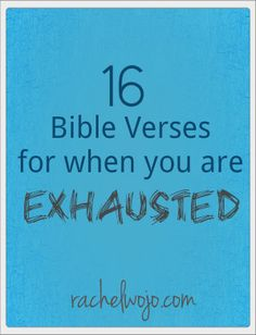 For those times you aren't tired- plain ol' exhausted! Draw strength from these verses and be renewed in spirit!