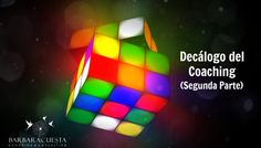 Decálogo del Coaching basado en las Maestrías de la IAC. Segunda Parte