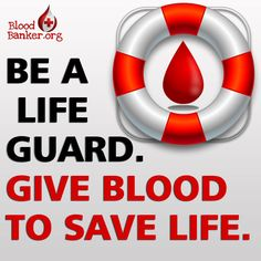 Be a Life Guard. Give Blood to Save Life. bloodbanker.org