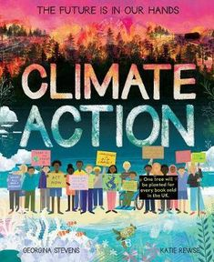 Climate Action - The Future Is In Our Hands by Georgina Stevens & Katie Rewse Positive Stories, About Climate Change, Climate Change Effects, Change Maker, House Illustration, Climate Action, This Is A Book, One Tree, About Uk