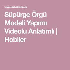Süpürge Örgü Modeli Yapımı Videolu Anlatımlı | Hobiler