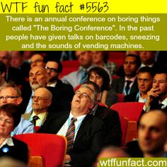 The Boring Conference - WTF fun facts  Yawn!!
