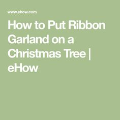 How to Put Ribbon Garland on a Christmas Tree | eHow