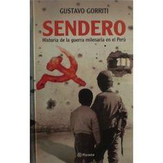 Sendero: Historia de la Guerra Milenaria en el Peru. Autor: Gustavo Gorriti. Año: 2008 www.amazon.com/...