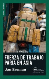 Fuerza de trabajo paria en Asia / Jan Breman (2015)