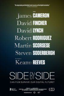 Side By Side. Featuring James Cameron, David Fincher, David Lynch, Martin Scorsese, Steven Soderbergh and Robert Rodriguez. Produced by Keanu Reeves. Directed by Chris Kenneally. David Fincher, James Cameron, David Lynch, Martin Scorsese, Side By Side Movie, Keanu Reeves, Film Vs Digital, Digital Cinema, The Blues Brothers