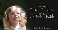 What goes into effectively raising a gifted child in the Christian faith? We'll examine the challenges faced by Christian parents of gifted children.