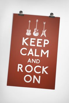 Keep Calm and Rock On.