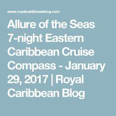 Allure of the Seas 7-night Eastern Caribbean Cruise Compass - January 29, 2017   Royal Caribbean Blog