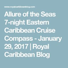 Allure of the Seas 7-night Eastern Caribbean Cruise Compass - January 29, 2017 | Royal Caribbean Blog