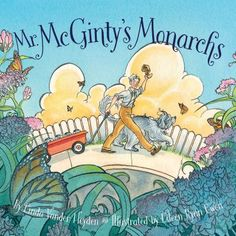 Mr. McGinty's monarchs by Linda Vander Heyden.  Mr. McGinty and his dog Sophie love observing Monarch caterpillars and butterflies on their morning walk, so when they discover that the milkweed Monarchs need to survive has been mowed down, Mr. McGinty comes to the rescue.