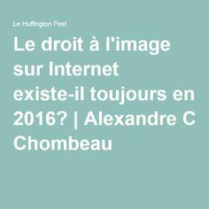 Le droit à l'image sur Internet existe-il toujours en 2016?|Alexandre Chombeau