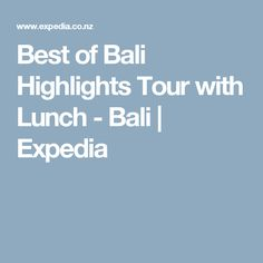 Best of Bali Highlights Tour with Lunch - Bali | Expedia