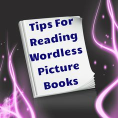 Great tips for reading wordless picture books!