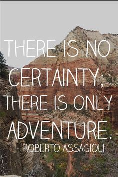 """There is no certainty; there is only adventure"" ― Roberto Assagioli Together We Stand, Thinking Out Loud, Say More, John Green, Greatest Adventure, Good Thoughts, Thought Provoking, Favorite Quotes, Quotations"