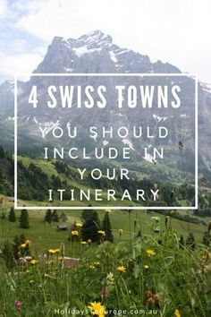 4 Swiss Towns You Should Include in Your Itinerary.   #inLOVEwithSWITZERLAND