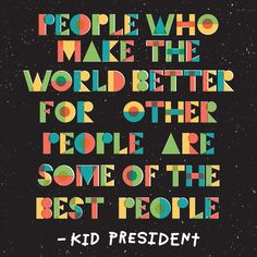 How will you make the world a better place?