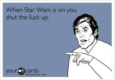 Especially when Han Solo is talking.