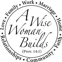 A+Wise+Woman+Builds=Family, Love, Marriage, Home, Faith, Community, Relationships and Work!
