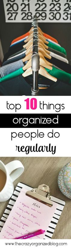 Trying to get organized? Take a look at the top 10 things that highly organized people do regularly! Easier than you think to implement some of these!