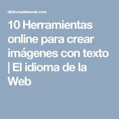 10 Herramientas online para crear imágenes con texto | El idioma de la Web