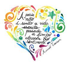 """""""A poesia não é senão a vida passada a limpo através do sentimento"""". Armindo Trevisan."""