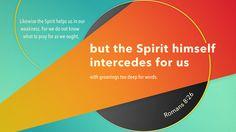 로마서 8:26, 이와 같이, 성령도 우리의 연약함을 도우시나니, 우리는 마땅히 기도할 바를 알지 못하나, 오직 성령이 말할 수 없는 탄식으로, 우리를 위하여 친히 간구하시느니라.