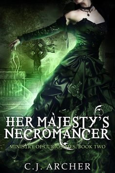 Her Majesty's Necromancer, book 2 in the Ministry of Curiosities series by C.J. Archer