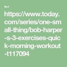 https://www.today.com/series/one-small-thing/bob-harper-s-3-exercises-quick-morning-workout-t117094