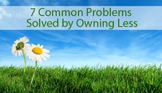 7 Common Problems Solved by Owning Less