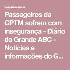 Passageiros da CPTM sofrem com insegurança - Diário do Grande ABC - Notícias e informações do Grande ABC: trem,cptm,utinga,insegurança,transporte,linha 10–turquesa