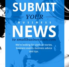 We are looking for new contributors to Small Business Can - submit your business news/ start-up story/ event/ advice >> http://www.smallbusinesscan.com/account-options/