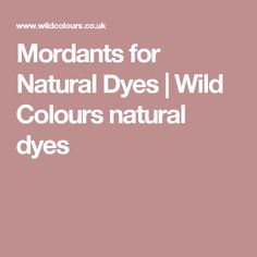 Mordants for Natural Dyes | Wild Colours natural dyes
