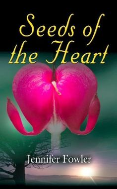 Seeds of the Heart by Jennifer Fowler, http://www.amazon.com/dp/B0082JA2PO/ref=cm_sw_r_pi_dp_UMR-rb0GZJ70B