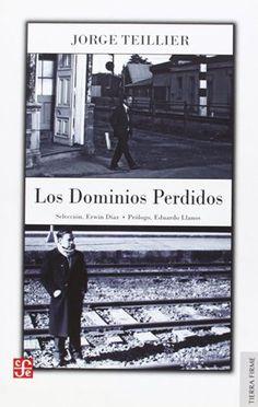 Los dominios perdidos / Jorge Teillier ; selección, Erwin Díaz ; prólogo, Eduardo Llanos - 3ª ed. - Santiago, Chile : Fondo de Cultura Económica, 2007