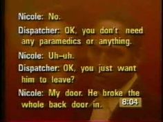 911 Call by Nicole Brown Simpson.  She left him. Divorced him two years before she was murdered. The jury heard this 911 call during the trial. Or did they just tune it out because she was white and he was black. Or just because he was OJ Simpson this could never have happened. This Dispatcher needed to be trained in handling Domestic Violence calls.- YouTube