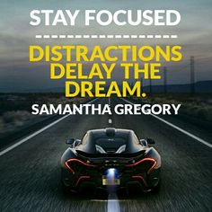 Whatever your dream is (business, a house, healthy relationship, trip) you must not allow distractions to pull you away from your path. The realization of the dream will only take that much longer. So say no to anything that is not going to get you to your goal.  Distractions delay the Dream. - http://SamanthaGregory.com