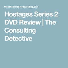 Hostages Series 2 DVD Review | The Consulting Detective