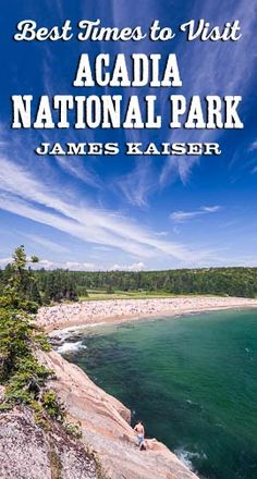 Discover the best times to visit Acadia National Park, Maine.  Learn about seasons, weather, and how to avoid the crowds.