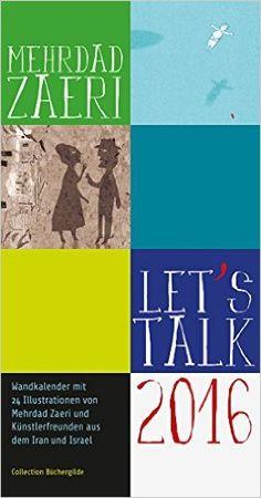 Let's Talk: Wandkalender 2016: Amazon.de: Mehrdad Zaeri, Or Inbar, Haghi Parastou, Riahi Reza: Bücher