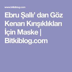 Ebru Şallı' dan Göz Kenarı Kırışıklıkları İçin Maske   Bitkiblog.com