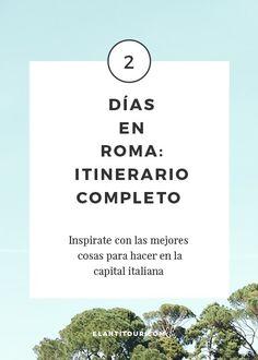 Qué hacer en Roma en 2 días - viajar a Italia - Itinerarios de viaje - Europa