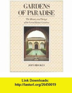 Gardens of Paradise The History and Design of the Great Islamic Gardens (9780941533072) John Brookes , ISBN-10: 0941533077  , ISBN-13: 978-0941533072 ,  , tutorials , pdf , ebook , torrent , downloads , rapidshare , filesonic , hotfile , megaupload , fileserve